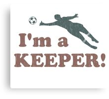 I'm a Keeper Soccer Goalie Canvas Print