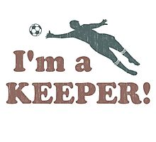 I'm a Keeper Soccer Goalie Photographic Print