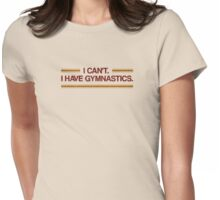 I Can't I Have Gymnastics Womens Fitted T-Shirt