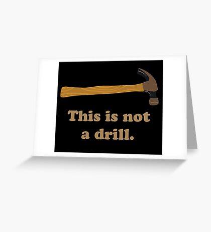Hammer - This is Not a Drill  Greeting Card