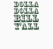 Dolla Dolla Bill Yall Cash Money Dollars Unisex T-Shirt