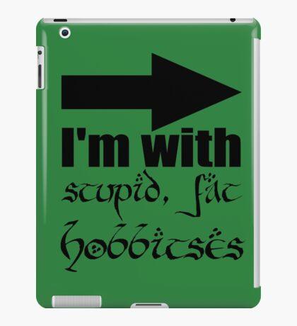 Stupid, Fat Hobbitses iPad Case/Skin