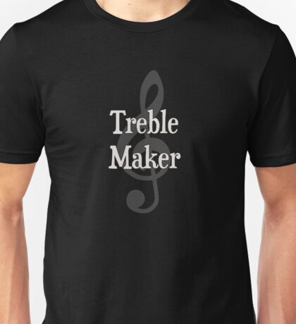 Treble Maker Clef Musical Trouble Maker Unisex T-Shirt