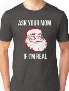 Ask Your Mom If I'm Real Unisex T-Shirt