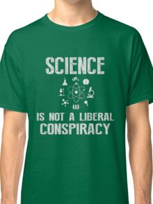 Science is not a Liberal Conspiracy (Color) T-Shirt Classic T-Shirt