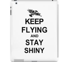 Keep Flying and Stay Shiny T Shirt Serenity Firefly Calm Carry Tee Browncoats iPad Case/Skin