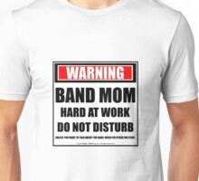 Warning Band Mom Hard At Work Do Not Disturb Unisex T-Shirt