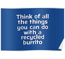 Think of all the things you can do with a recycled burrito Poster