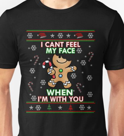 Cute I CAN'T FEEL MY FACE When I'm With You Shirt Funny Xmas Unisex T-Shirt