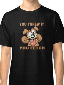You Threw it You fetch, Funny Dog Meme! Classic T-Shirt