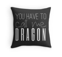 You Have To Call Me Dragon Throw Pillow
