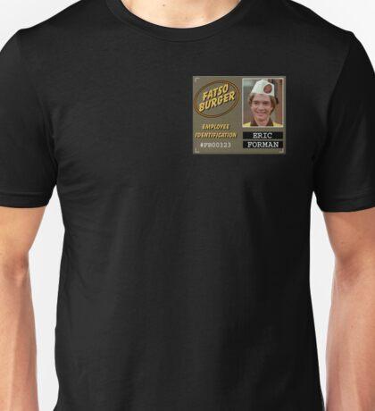 Eric Forman Fatso Burger ID Badge Unisex T-Shirt