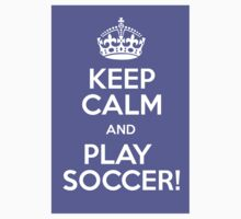 Keep Calm And Play Soccer by BlackObsidian