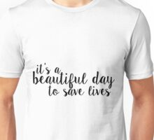 its a beautiful day to save lives - black Unisex T-Shirt