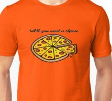All you need is cheese, and pizza! Unisex T-Shirt