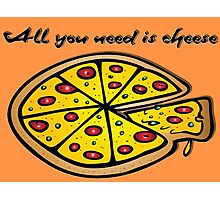 All you need is cheese, and pizza! Photographic Print