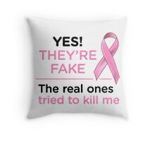YES THEY'RE FAKE, THE REAL ONES TRIED TO KILL ME Throw Pillow