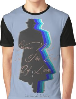 Dance Me to the End of Love, Leonard Cohen  Graphic T-Shirt
