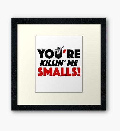 You're Killin' Me Smalls Framed Print