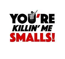 You're Killin' Me Smalls Photographic Print