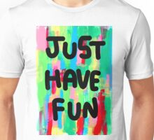 JUST HAVE FUN Unisex T-Shirt