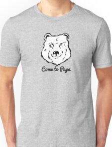 Papa Bear Come to Papa Hairy Gay Bear Saying Unisex T-Shirt