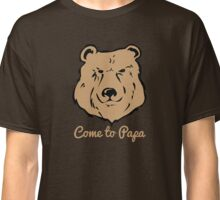 Come to Papa Big Grizzly Hairy Gay Bear Classic T-Shirt