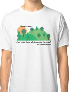 My Favorite Murder - Chop Down All the Woods Classic T-Shirt