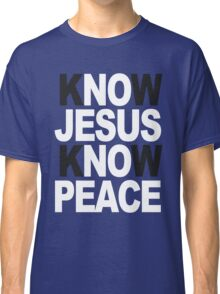 Know Jesus Know Peace Classic T-Shirt