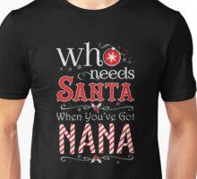 WHO NEEDS SANTA WHEN YOU'VE GOT NANA T-SHIRT Unisex T-Shirt