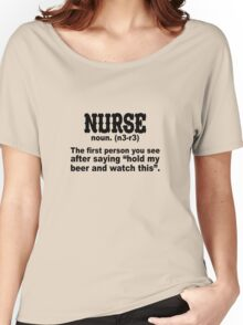 Nurse: The First Person After Saying Hold My Beer Women's Relaxed Fit T-Shirt
