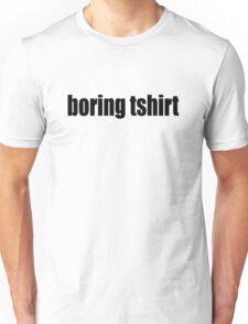 Boring tshirt Unisex T-Shirt