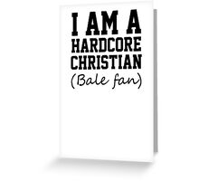I am a hardcore Christian Bale Fan Greeting Card