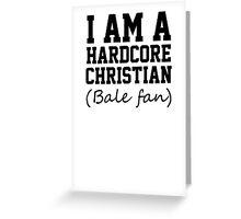 I am a hardcore Christian Bale Fan Greeting Card