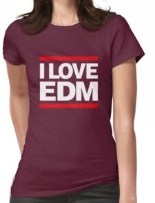 I love EDM Womens Fitted T-Shirt