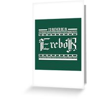 I'd rather be in Erebor Greeting Card