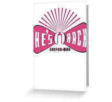 He Is Back (Doctor Who) Greeting Card
