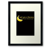 I Got You A Banana.. Framed Print
