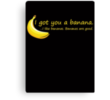 I Got You A Banana.. Canvas Print