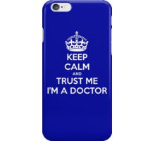 Keep Calm And Trust Me I am A Doctor iPhone Case/Skin