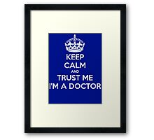 Keep Calm And Trust Me I am A Doctor Framed Print