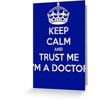 Keep Calm And Trust Me I am A Doctor Greeting Card