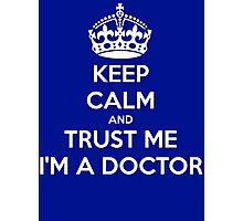 Keep Calm And Trust Me I am A Doctor Photographic Print