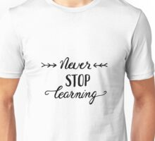 Never stop learning, black Unisex T-Shirt