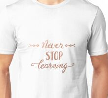 Never stop learning, copper Unisex T-Shirt