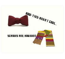 Bow-Ties Aren't Cool... Scarves Are However Art Print