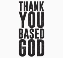 Thank You Based God by TheShirtYurt