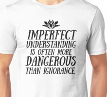 Imperfect Understanding is Often More Dangerous Than Ignorance Unisex T-Shirt