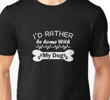 I'd Rather Be Home With My Dog white Unisex T-Shirt