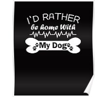 I'd Rather Be Home With My Dog white Poster